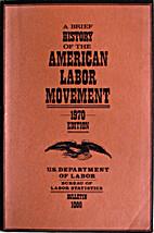 Brief History of the American Labor Movement…