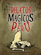 Relatos mágicos del Perú by Javier Zapata…