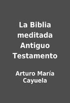 La Biblia meditada Antiguo Testamento by…
