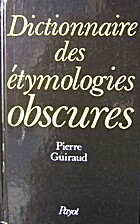Dictionnaire des étymologies obscures by…