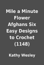 Mile a Minute Flower Afghans Six Easy…
