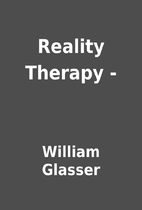 Reality Therapy - by William Glasser
