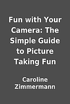 Fun with Your Camera: The Simple Guide to…
