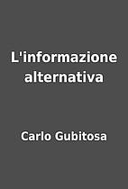 L'informazione alternativa by Carlo Gubitosa