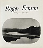 Roger Fenton: Photographer of the 1850s :…