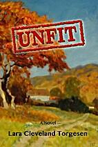 Unfit: A Novel by Lara Torgesen