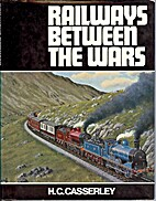 Railways Between the Wars by H.C. Casserley