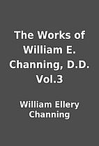 The Works of William E. Channing, D.D. Vol.3…