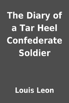 The Diary of a Tar Heel Confederate Soldier…