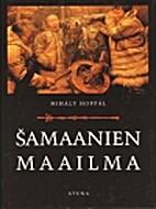 Samaanien maailma by Mihály Hoppál