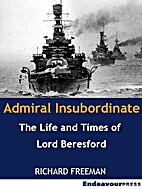 Admiral Insubordinate: The Life and Times of…