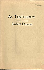 As Testimony by Robert Duncan