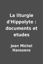 La liturgie d'Hippolyte : documents et…