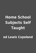 Home School Subjects Self Taught by ed Lewis…