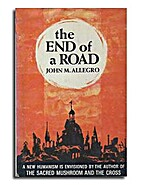 The end of a road by John M. Allegro