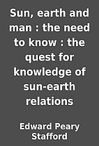 Sun, earth and man : the need to know : the…