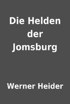 Die Helden der Jomsburg by Werner Heider