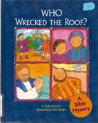 Who wrecked the roof?: A Bible mystery by…
