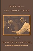 Walker and The Ghost Dance: Plays by Derek…