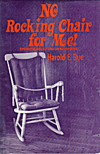 No Rocking Chair for Me by Harold Eldon Dye
