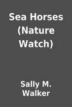 Sea Horses (Nature Watch) by Sally M. Walker