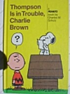 Thompson Is in Trouble, Charlie Brown by…