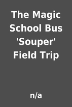 The Magic School Bus 'Souper' Field Trip by…