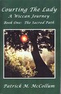 Courting the Lady: A Wiccan Journey, Book One: The Sacred Path - Patrick M. McCollum