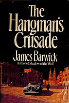 The Hangman's Crusade by James Barwick