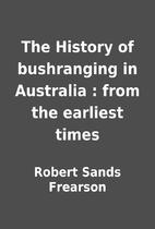 The History of bushranging in Australia :…