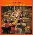 Let's Visit a Toy Factory by Miriam…