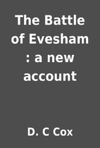 The Battle of Evesham : a new account by D.…