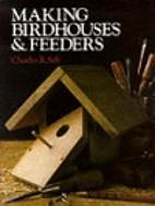Making Birdhouses & Feeders by Charles R.…