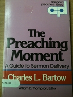 The Preaching Moment: A Guide to Sermon…