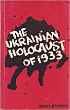 The Ukrainian Holocaust of 1933 by Wasyl…