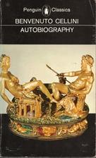 The Autobiography of Benvenuto Cellini by…