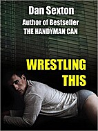 Wrestling This by Dan Sexton