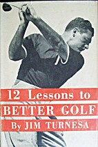 12 Lessons to Better Golf by Jim Turnesa