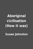 Aboriginal civilisation (How it was) by…