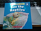 See the Reptiles by Megan Duhamel