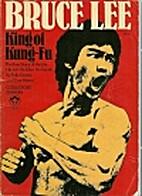 Bruce Lee, King of Kung-Fu by Felix Dennis