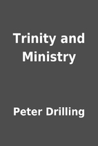 Trinity and Ministry by Peter Drilling