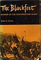 The Blackfeet; Raiders on the Northwestern…