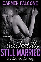 Accidentally Still Married by Carmen Falcone