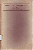 Perennial philosophers by Arthur H Ryan