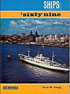 Ships 'Sixty Nine by W PAUL (editor) CLEGG