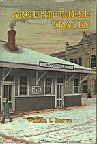 Around These Tracks by William L. Brown
