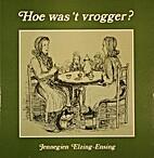 Hoe was 't vrogger? by J. Elzing-Ensing