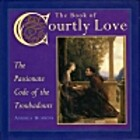 The Book of Courtly Love: The Passionate…