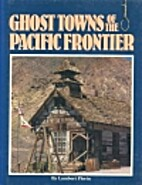 Ghost Towns of the Pacific Frontier by…